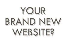 Your Brand New Website?